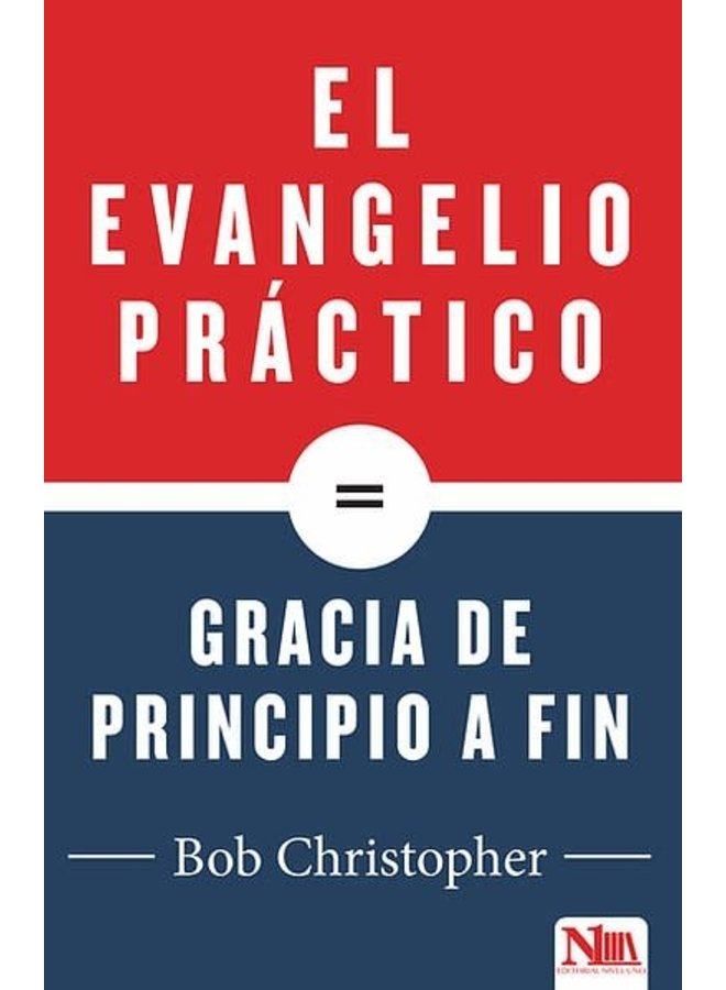 EL EVANGELIO PRACTICO ES GRACIA DE PRINCIPIO A FIN
