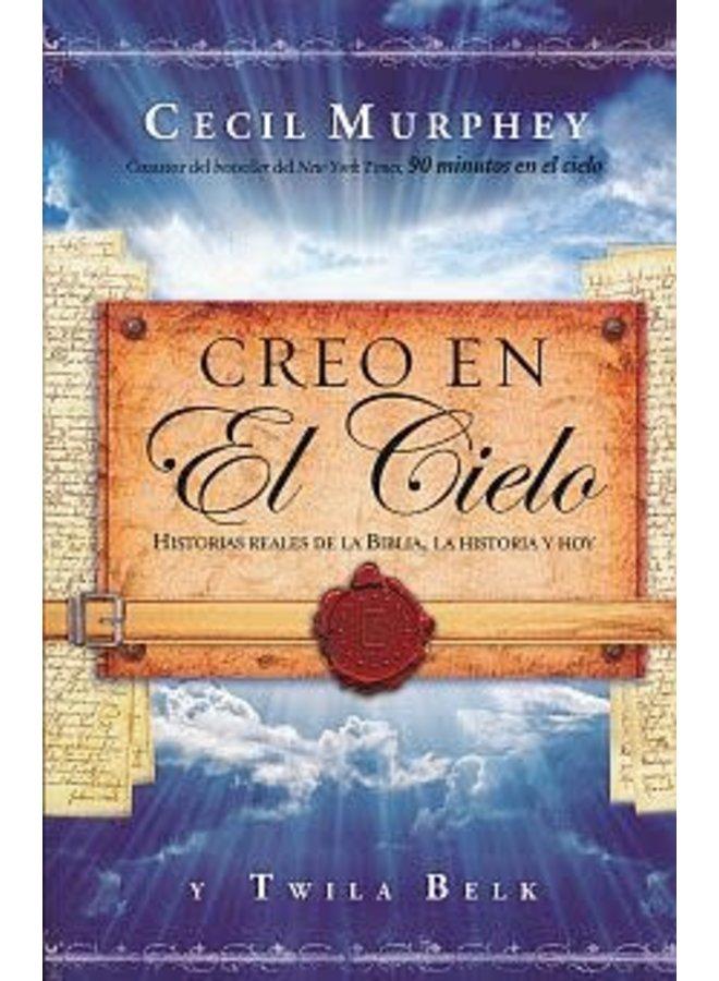 CREO EN EL CIELO: HISTORIAS REALES DE LA BIBLIA, LA HISTORIA Y HOY