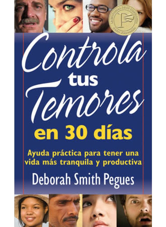 CONTROLA TUS TEMORES EN 30 DIAS: AYUDA PRACTICA PARA TENER UNA VIDA MAS TRANQUILA Y PRODUCTIVA