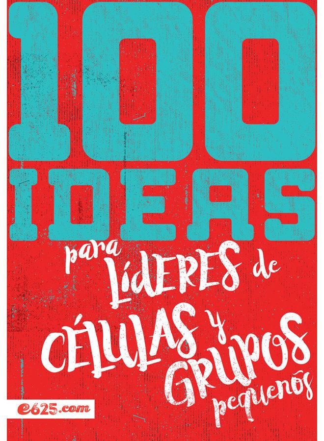100 IDEAS PARA LIDERES DE CELULAS Y GRUPOS PEQUENOS