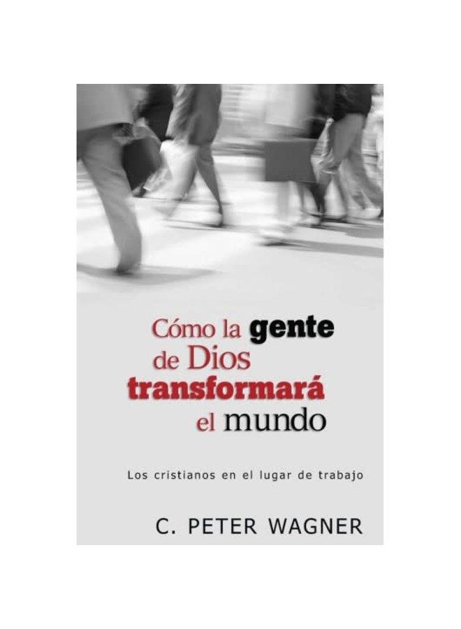 COMO LA GENTE DE DIOS TRANSFORMARA EL MUNDO
