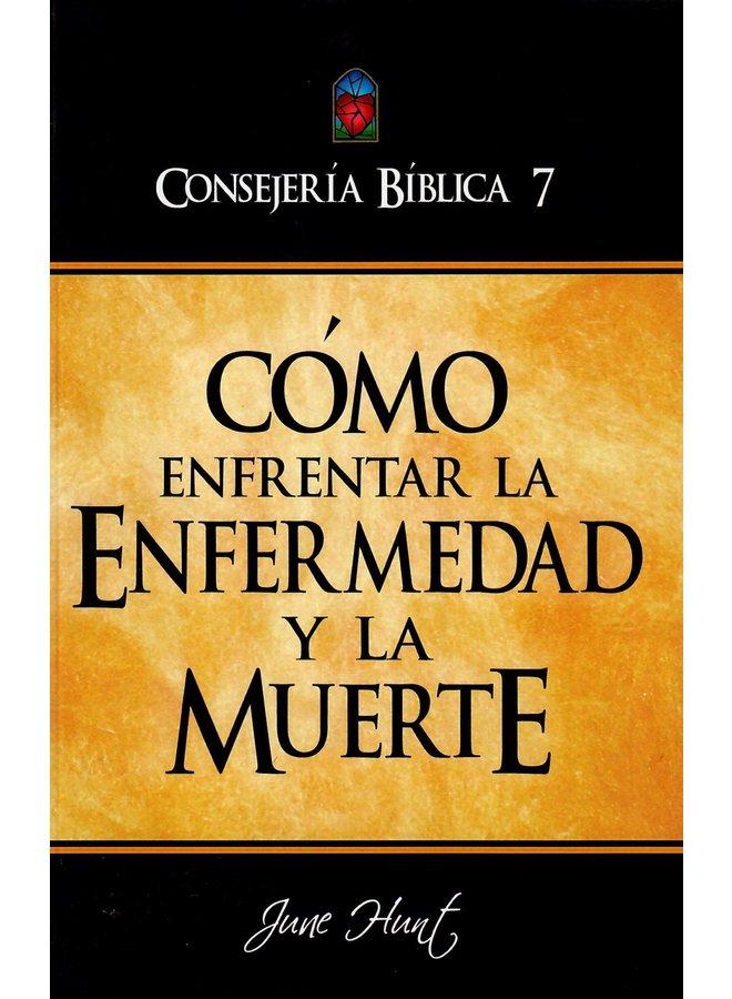 CONSEJERIA BIBLICA 7 COMO ENFRENTAR LA ENFERMEDAD Y LA MUERTE