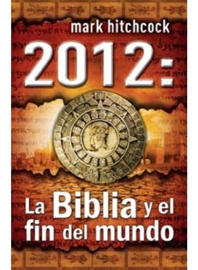 2012 LA BIBLIA Y EL FIN DEL MUNDO