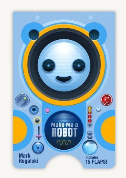 Make Me a Robot by Mark Rogalski (3+)