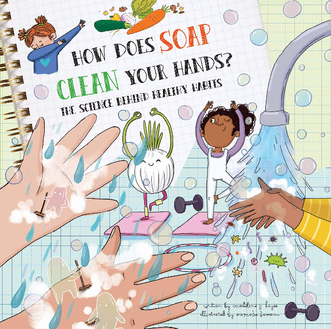 How Does Soap Clean Your Hands? The Science Behind Healthy Habits by Madeline J. Hayes (7+)