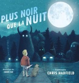 Plus noir que la nuit de Chris Hadfield (3 à 7 ans)