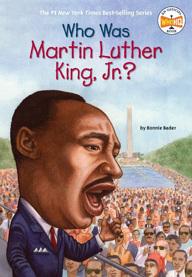 Who Was Martin Luther King, Jr.? by Bonnie Bader (8+)