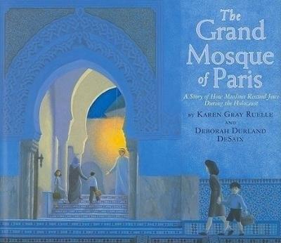 The Grand Mosque of Paris by Karen Gray Ruelle and Deborah Durland DeSaix (7+)