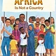 Africa Is Not a Country by Margy Burns & Mark Melnicove (8+)