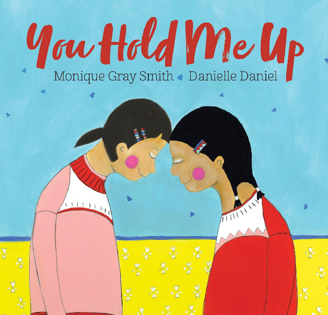 You Hold Me Up by Monique Gray Smith (2+)
