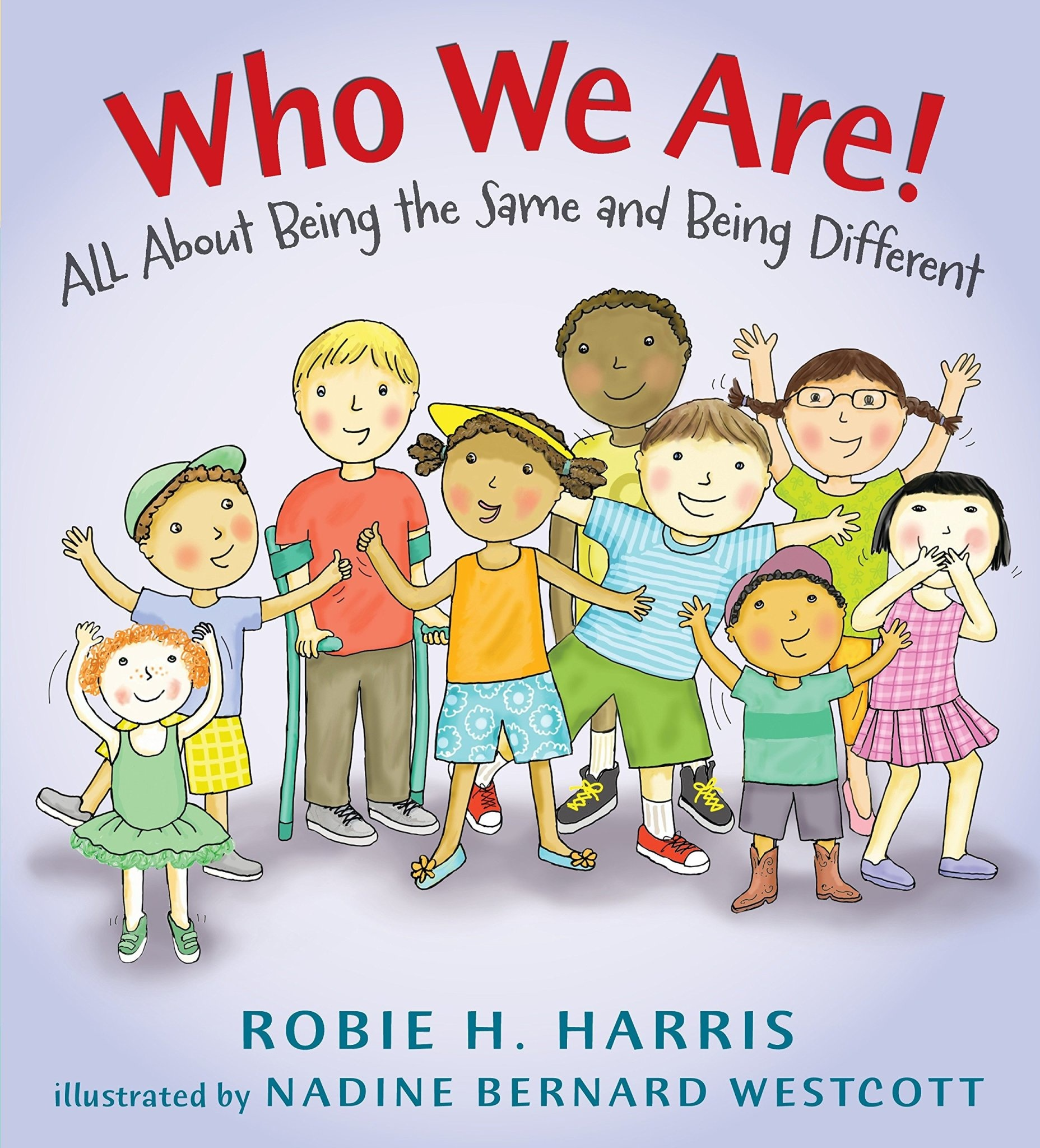 Who We Are! All About Being the Same and Being Different by Robie Harris (ages 2-5 years)
