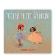 Julian At The Wedding by Jessica Love (ages 4-8)