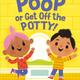 Poop or Get Off the Potty! by Margaret McNamara (
