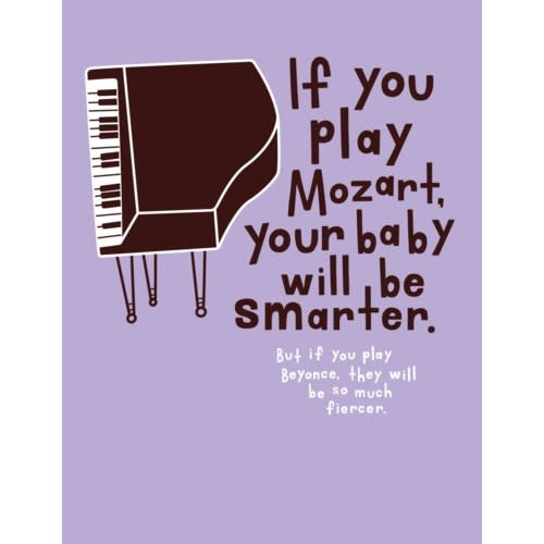 If you play Mozart, your baby will be smarter.