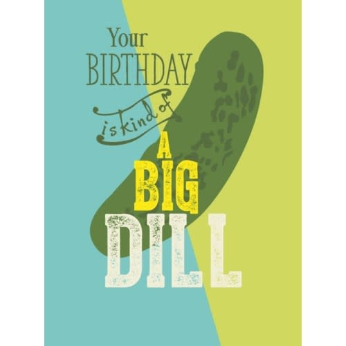 Your Birthday is kind of A Big Dill