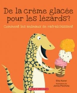 De la crème glacée pour les lézards? : Comment les animaux se rafraîchissent D'Etta Kaner (4 à 8 ans)