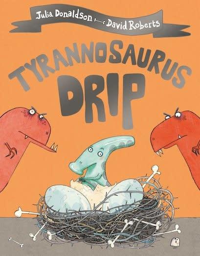 Tyrranosaurus Drip by Julia Donaldson (3+)