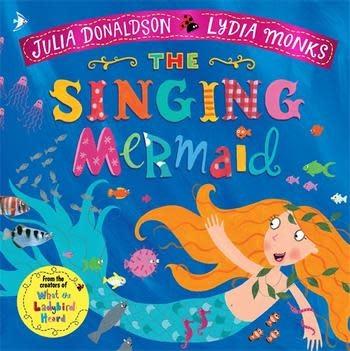The Singing Mermaid by Julia Donaldson (3+)