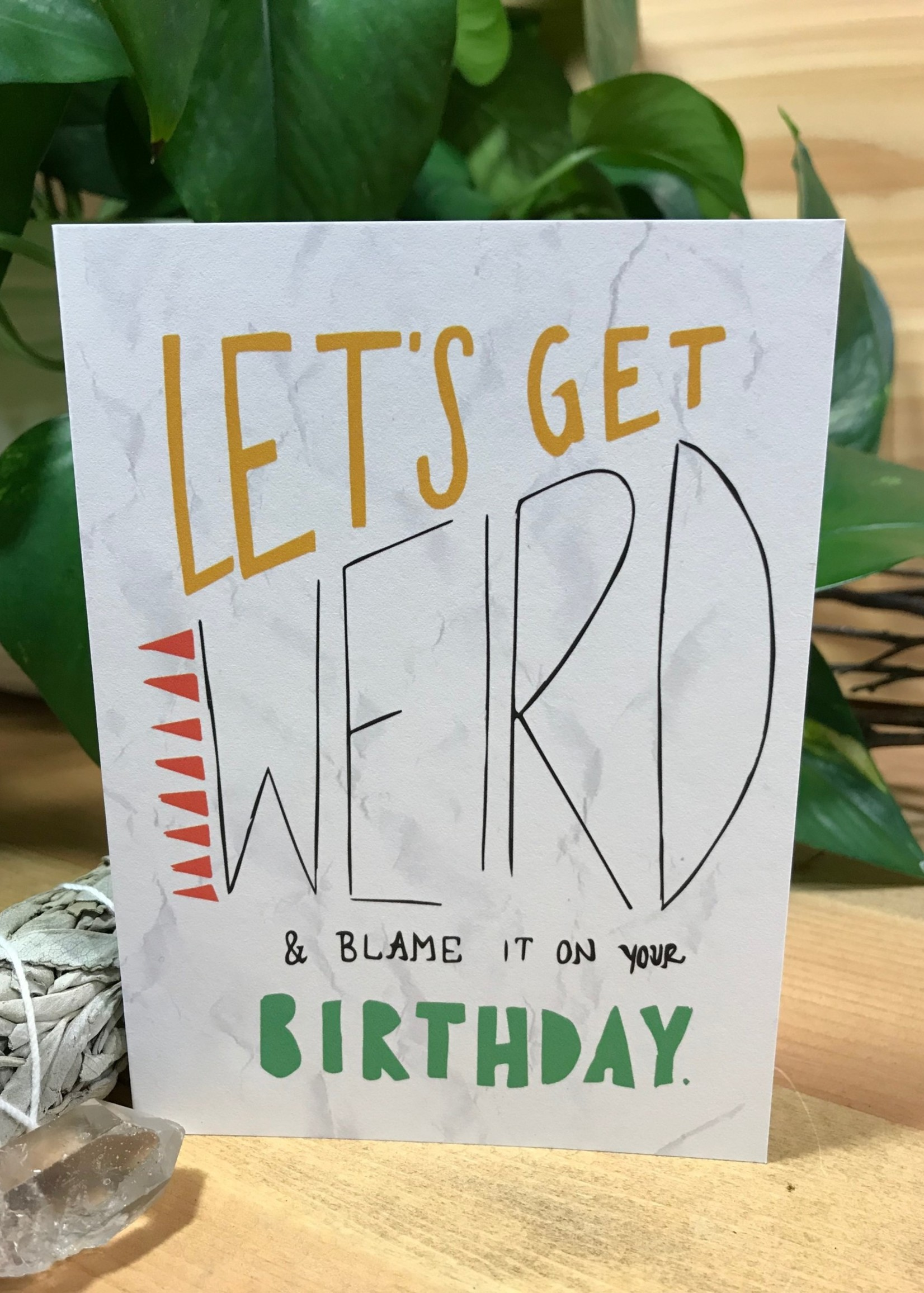 Greeting Card - Let's Get Weird and Blame It on your Birthday