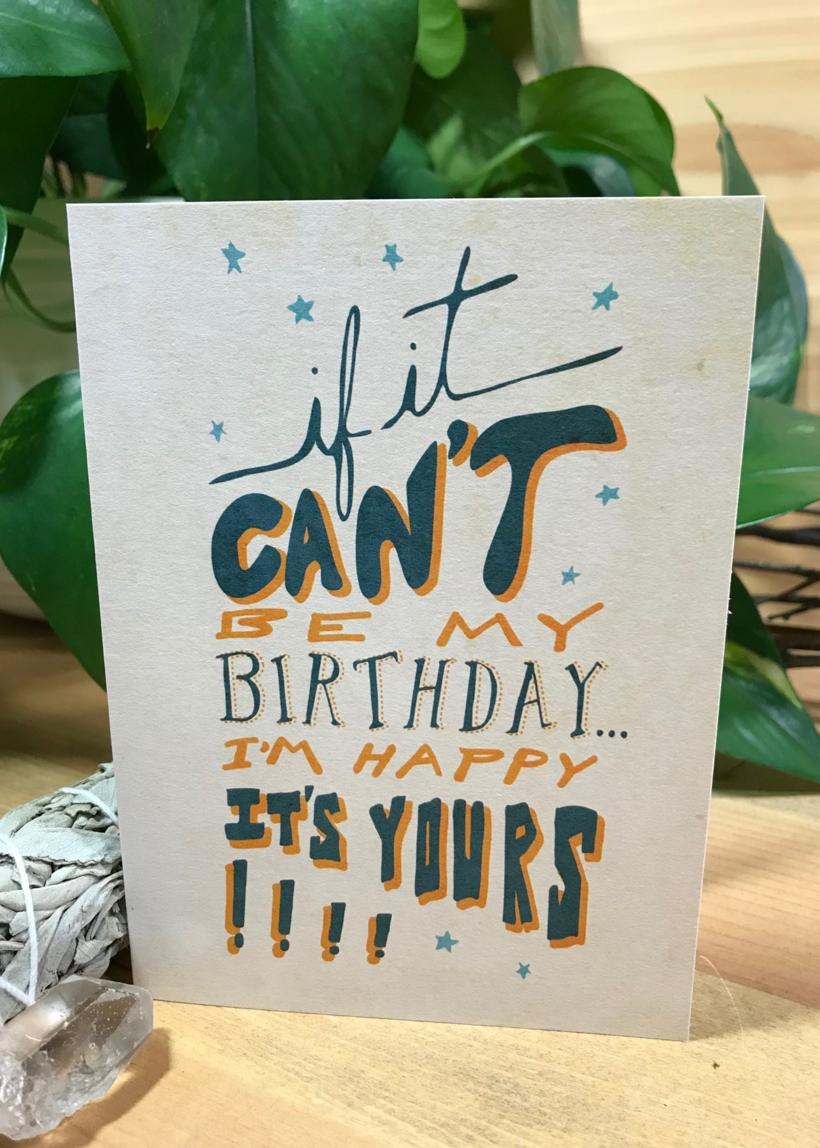 Greeting Card - If It Can't be My Birthday