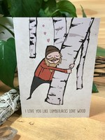 Greeting Card - I Love You Like Lumberjacks Love Wood