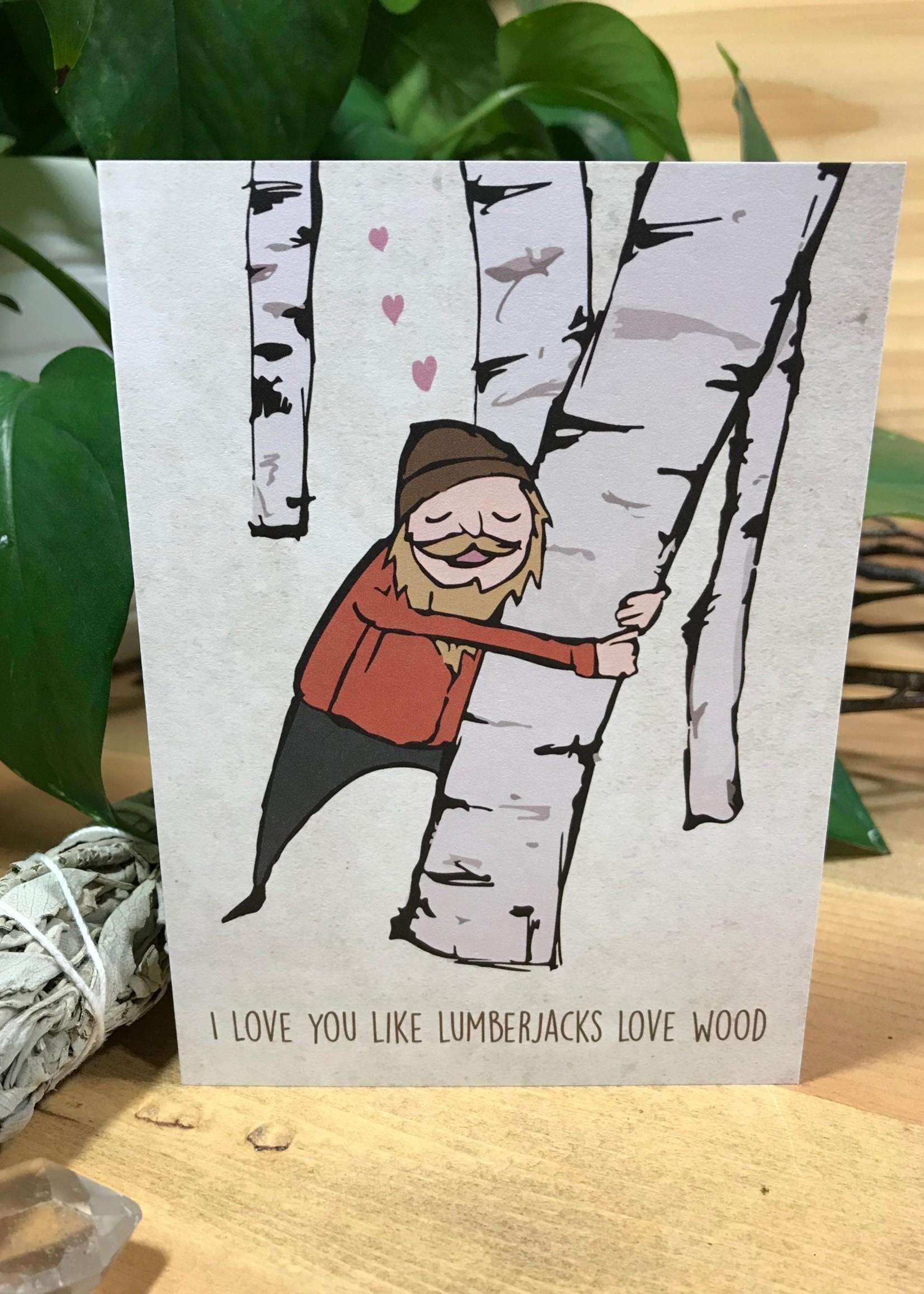 Greeting Card - I Love You Like Lumberjacks Love Wood