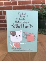 Greeting Card - I Don't Know How to Make Things Better - Cat