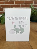 Greeting Card - You're My Favorite Thing to Do