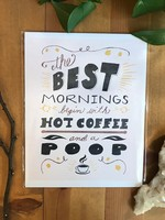 The Best Mornings Begin with Hot Coffee and a Poop Art Print
