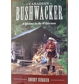 Rober Cuerrier Canadian Bushwacker - A Lifetime in the Wilderness