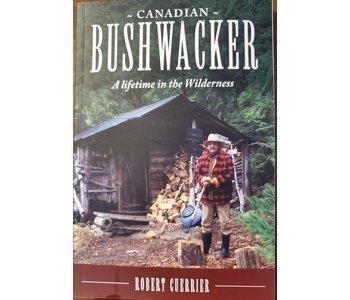 Canadian Bushwacker - A Lifetime in the Wilderness