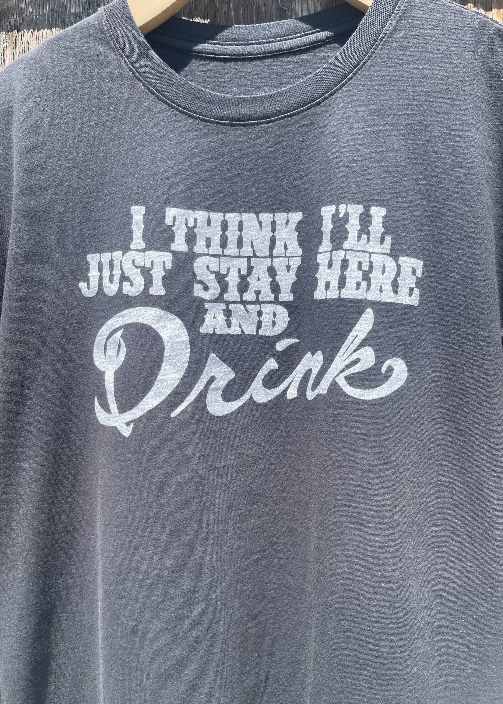 Stay Here and Drink Tee