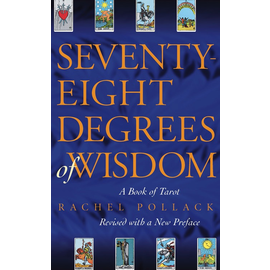 Seventy-Eight Degrees of Wisdom: A Book of Tarot