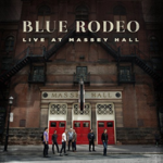 BLUE RODEO LIVE AT MASSEY HALL