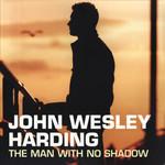 JOHN WESLEY HARDING THE MAN WITH NO SHADOW (CREAM SHADOW & WHITE SHADOW VINYL)