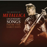 METALLICA THE ARCHIVES OF: LEGENDARY SONGS FROM THE EARLY DAYS