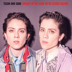 """TEGAN AND SARA RSD20 - TONIGHT WE'RE IN THE DARK SEEING COLORS (12"""")"""
