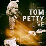 TOM PETTY LIVE: THE EARLY YEARS
