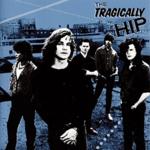 TRAGICALLY HIP THE TRAGICALLY HIP