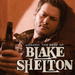 BLAKE SHELTON LOADED: THE BEST OF BLAKE SHELTON  2LP