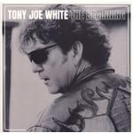 TONY JOE WHITE THE BEGINNING  (CLEAR WITH BLACK SPLATTER VINYL)