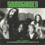 SOUNDGARDEN UGLY TRUTH : LIVE IN BOSTON JANUARY 21, 1990