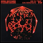 KING GIZZARD & THE LIZARD WIZARD LIVE IN SAN FRANCISCO '16  (2LP)