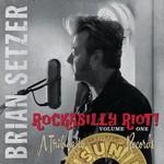 BRIAN SETZER ROCKABILLY RIOT! VOLUME ONE: A TRIBUTE TO SUN RECORDS