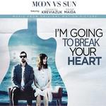 MOON VS SUN I'M GOING TO BREAK YOUR HEART
