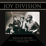 JOY DIVISION THAT'LL BE THE END:  LIVE AT THE AJANTA CINEMA, DERBY, UK, 4/19/1980