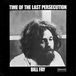 BILL FAY RSD21 - TIME OF THE LAST PERSECUTION (LP)
