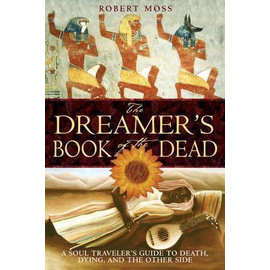 Dreamer's Book of the Dead: A Soul Traveler's Guide to Death, Dying, and the Other Side
