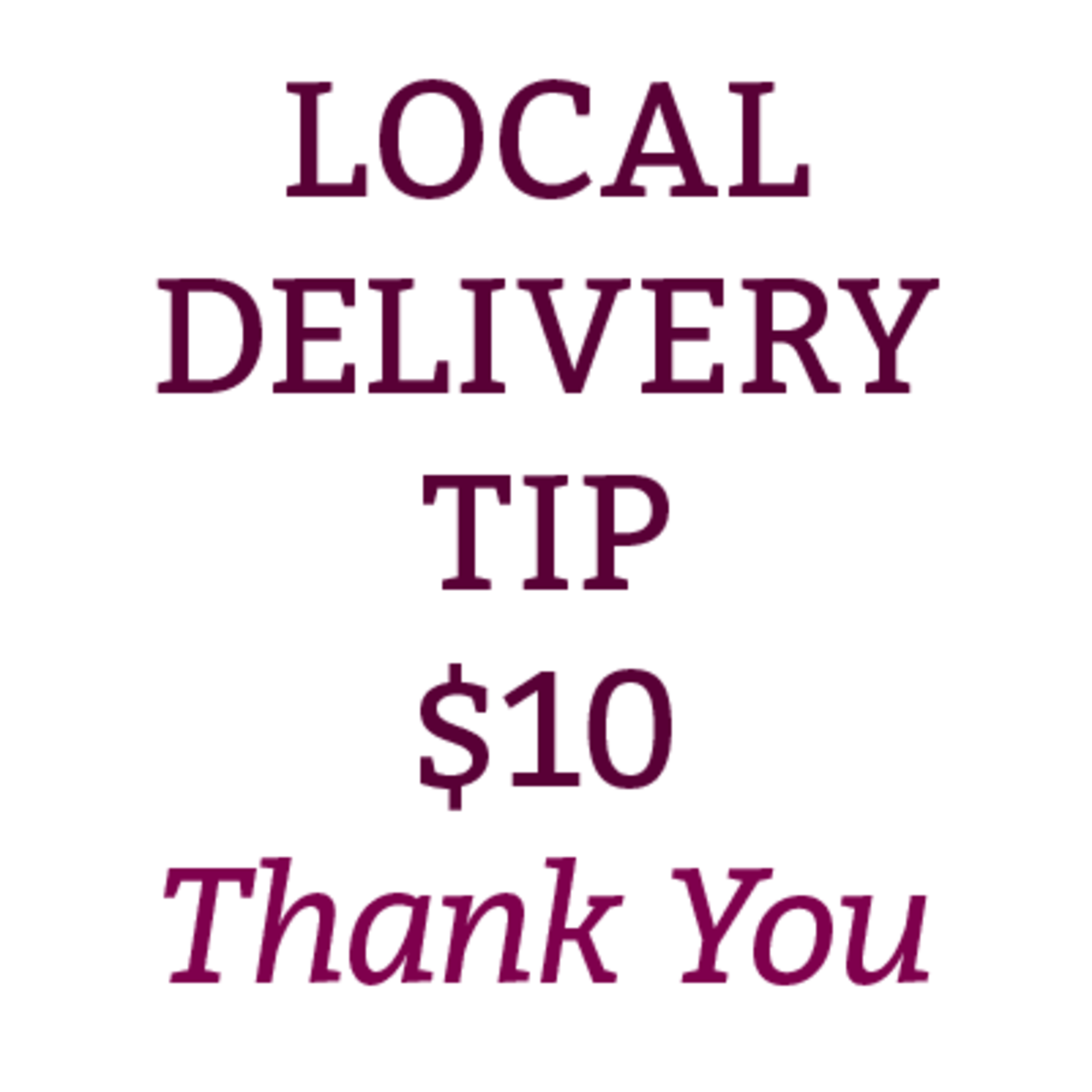 Local Delivery Tip $10