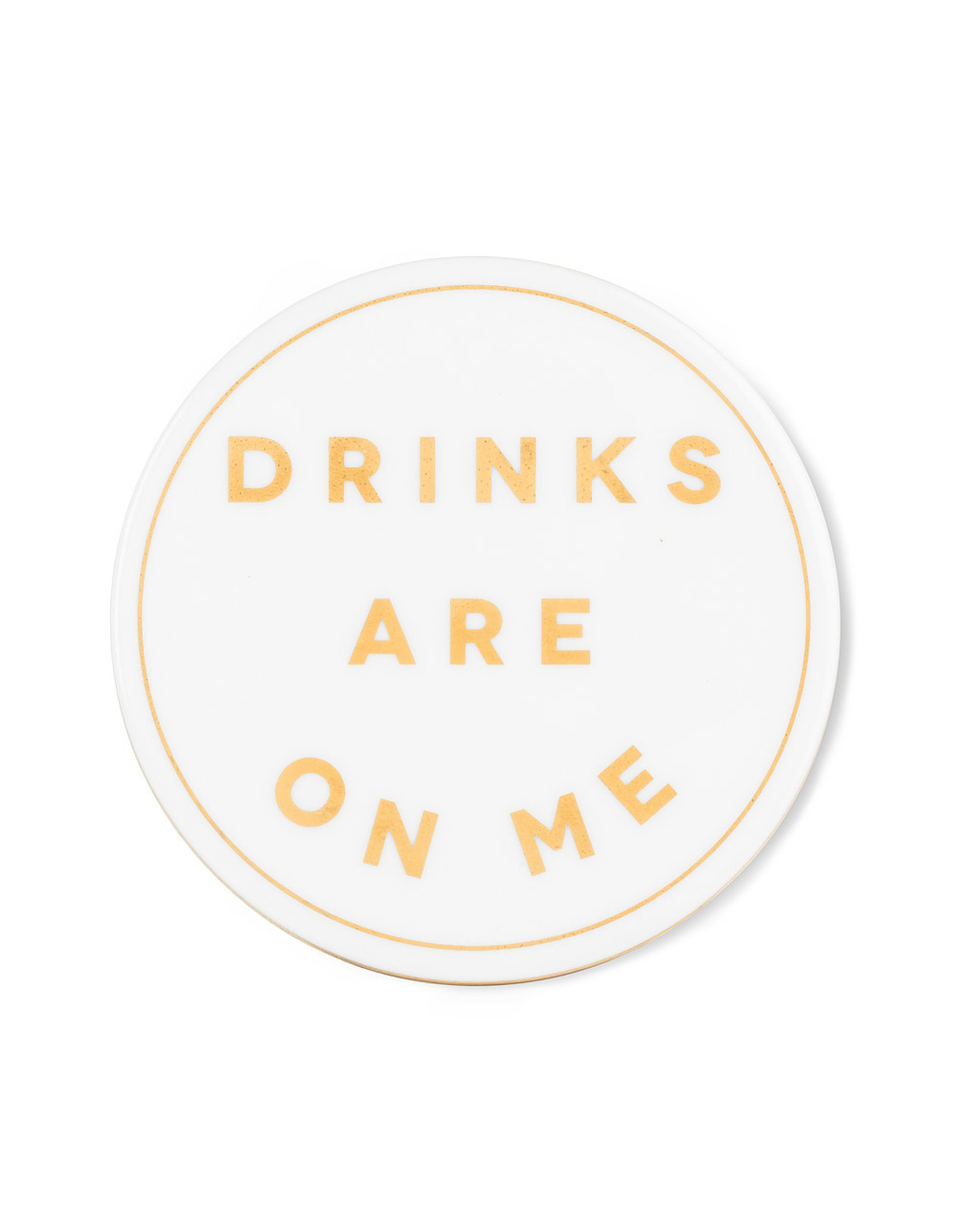 Drinks are on Me Coaster